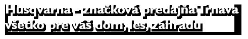 Husqvarna - značková predajňa Trnava, všetko pre váš dom, les, záhradu